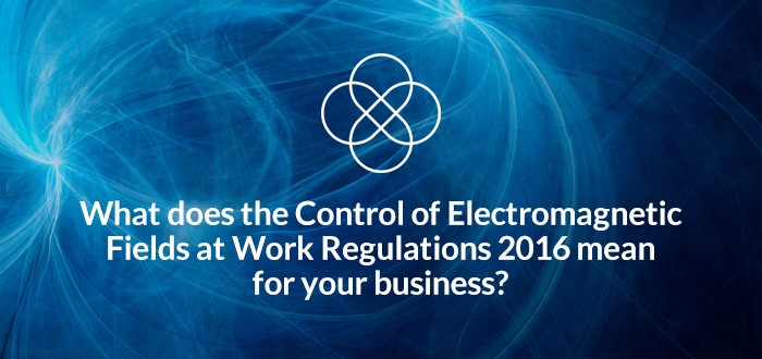 What does the Control of Electromagnetic Fields at Work Regulations 2016 mean for your business?